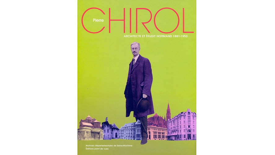 Pierre Chirol, architecte et érudit normand, 1881-1953