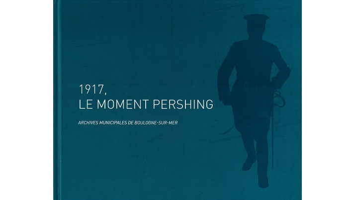 1917, le moment Pershing