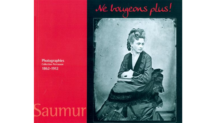 Ne bougeons plus ! Photographies, 1862-1912, collection Perrusson