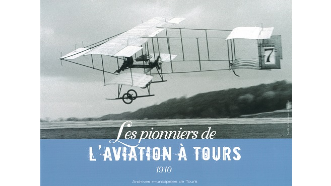1910. Les pionniers de l'aviation à Tours