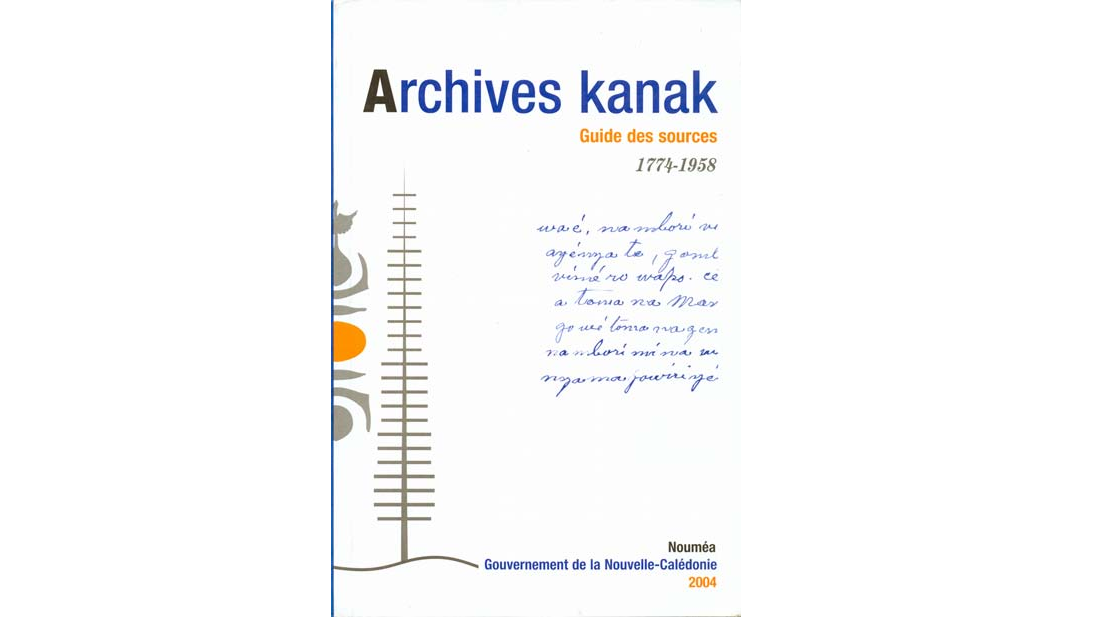 Archives Kanak. Guide des sources, 1774-1958