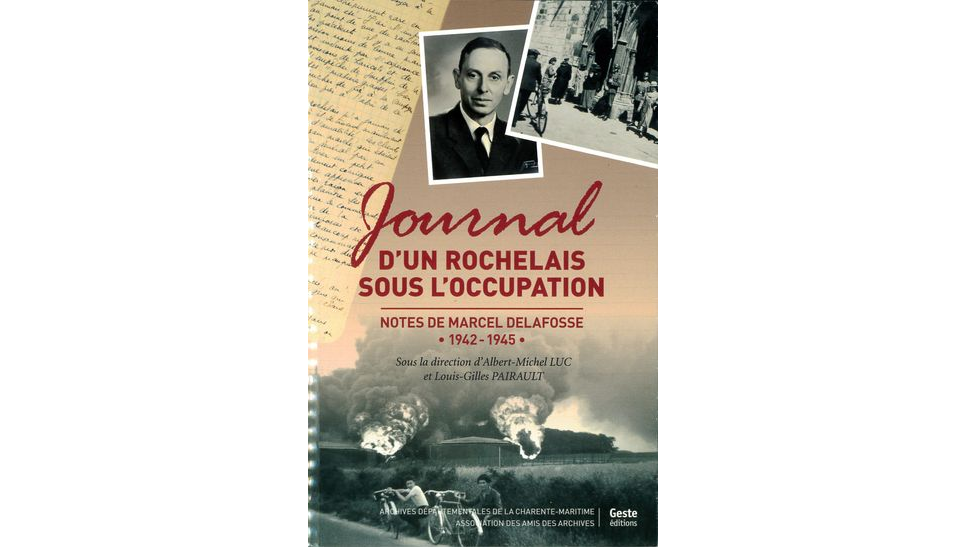 Journal d'un Rochelais sous l'occupation. Notes de Marcel Delafosse, 1942-1945