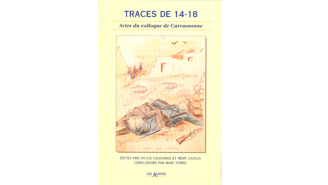 Traces de 14-18. Actes du colloque de Carcassonne, 24-27 avril 1996