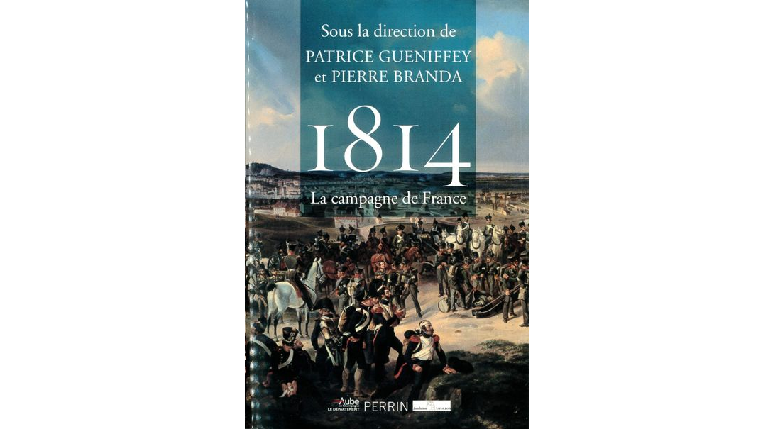 1814. La campagne de France. Actes du colloque international de Troyes, 1er-3 octobre 2014